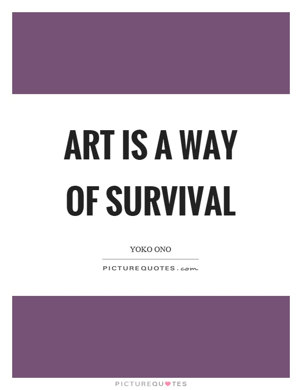 Art is a way of survival Picture Quote #1