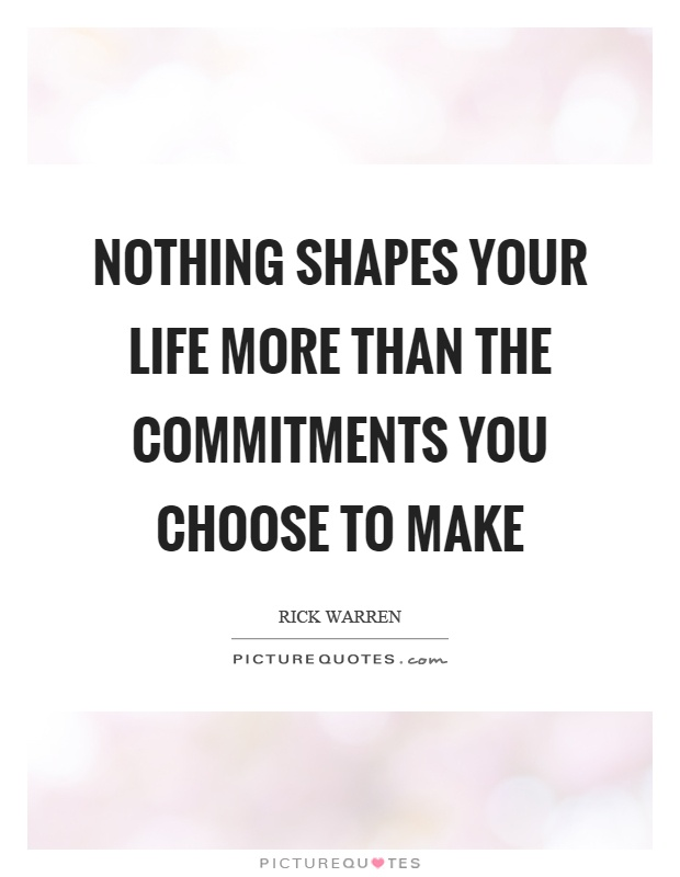 Nothing shapes your life more than the commitments you choose to make Picture Quote #1