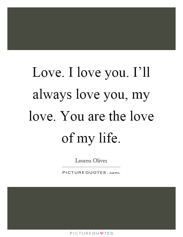 My Love My Life Quotes: Love Of My Life Quotes & Sayings