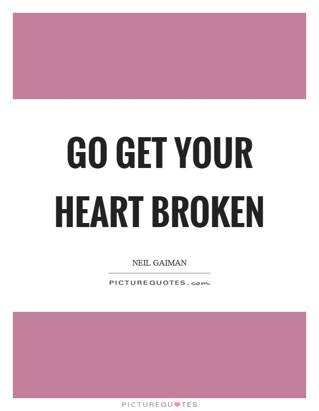 Go get your heart broken Picture Quote #1