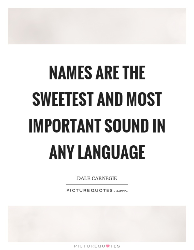 Names are the sweetest and most important sound in any language Picture Quote #1