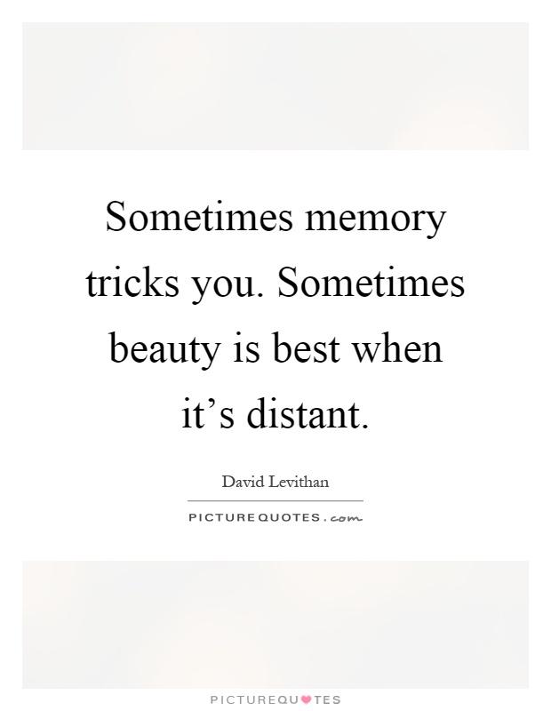 sometimes memory tricks you sometimes beauty is best when it s