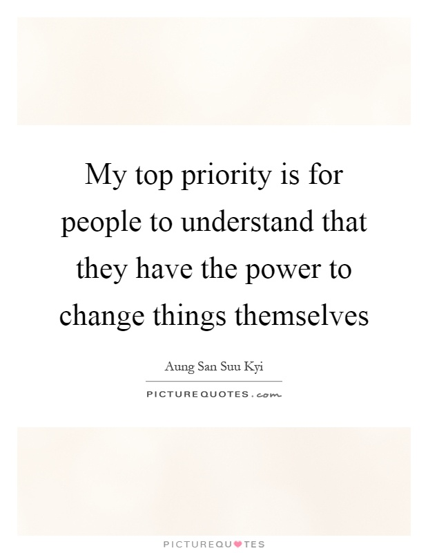 My top priority is for people to understand that they have the power to change things themselves Picture Quote #1