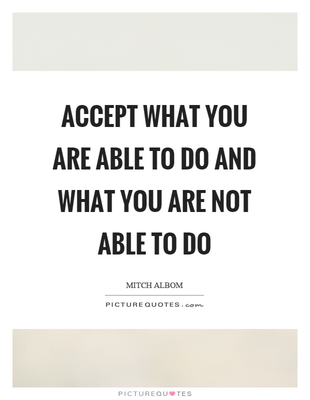 Accept what you are able to do and what you are not able to do Picture Quote #1
