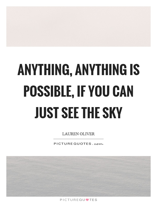 Anything, anything is possible, if you can just see the sky Picture Quote #1