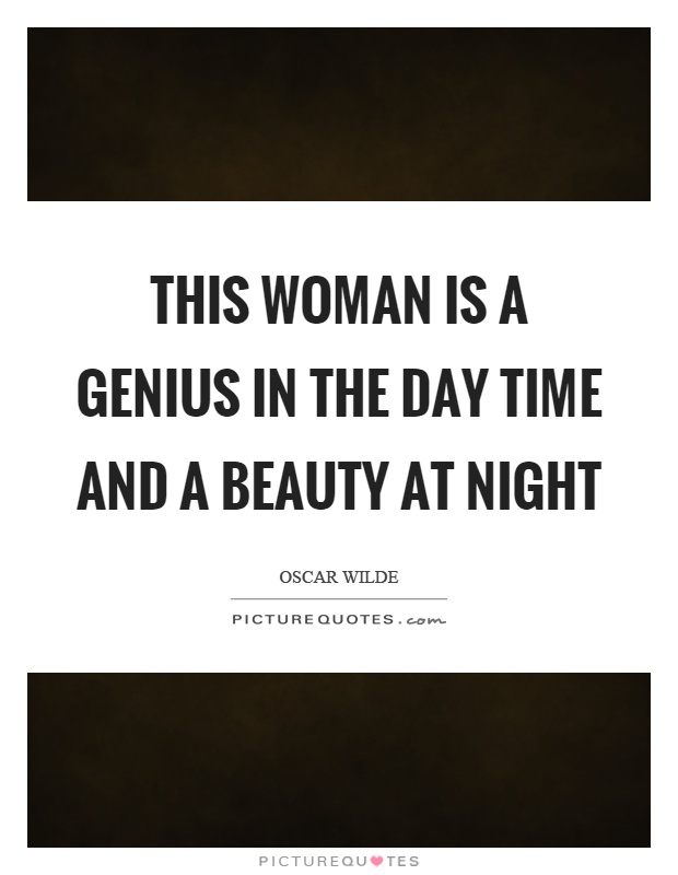 This woman is a genius in the day time and a beauty at night Picture Quote #1