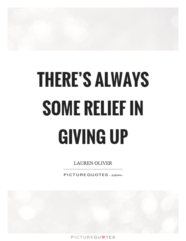 There's always some relief in giving up Picture Quote #1