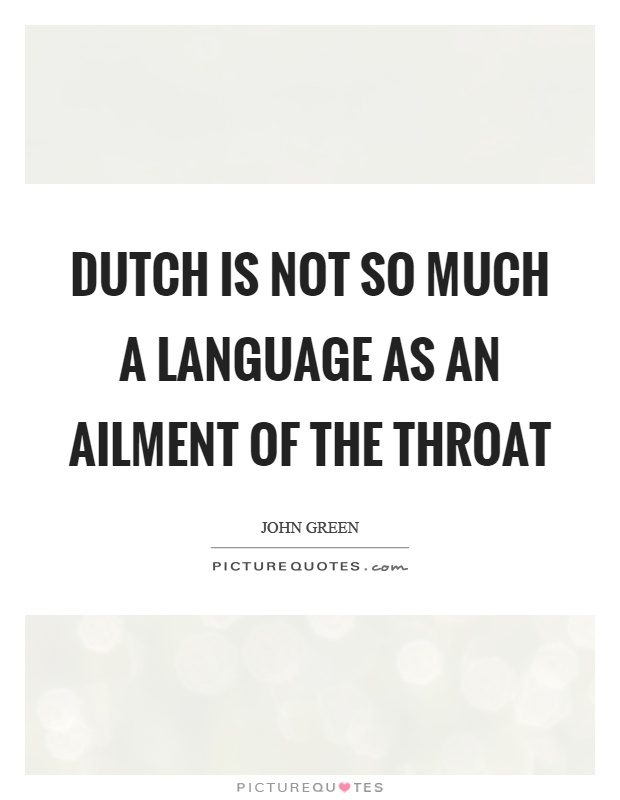 Dutch is not so much a language as an ailment of the throat Picture Quote #1