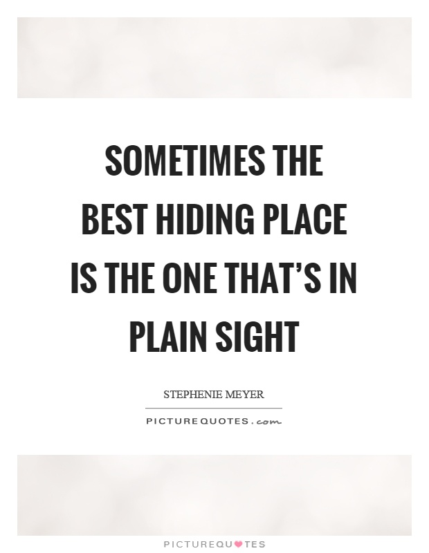 Sometimes the best hiding place is the one that's in plain sight Picture Quote #1