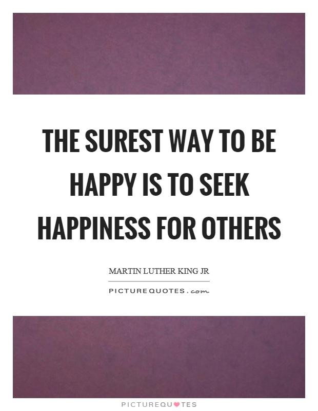The surest way to be happy is to seek happiness for others Picture Quote #1