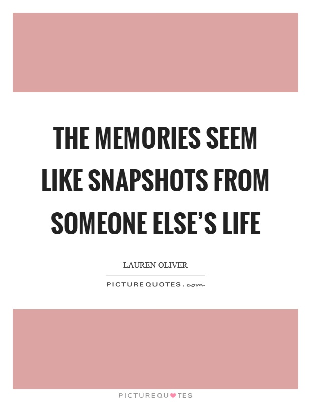 The memories seem like snapshots from someone else's life Picture Quote #1