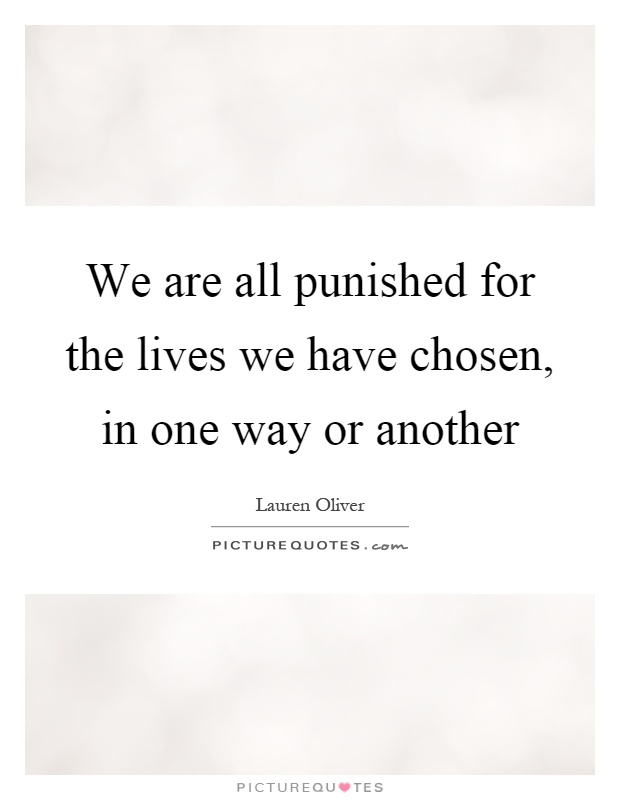 We are all punished for the lives we have chosen, in one way or another Picture Quote #1