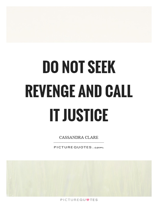 Do not seek revenge and call it justice Picture Quote #1