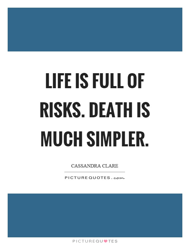Life is full of risks. Death is much simpler Picture Quote #1