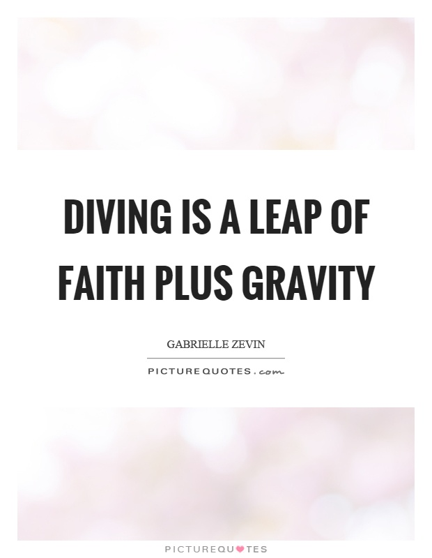 Diving is a leap of faith plus gravity Picture Quote #1