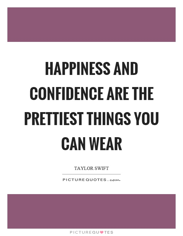 Happiness and confidence are the prettiest things you can wear Picture Quote #1