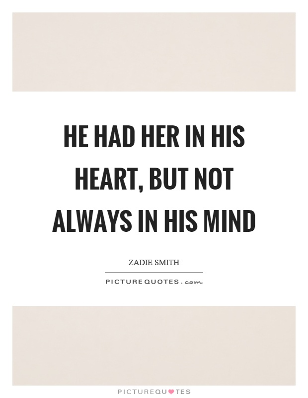 He had her in his heart, but not always in his mind Picture Quote #1