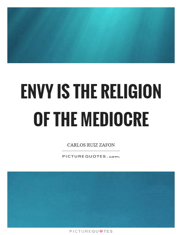 Envy is the religion of the mediocre Picture Quote #1