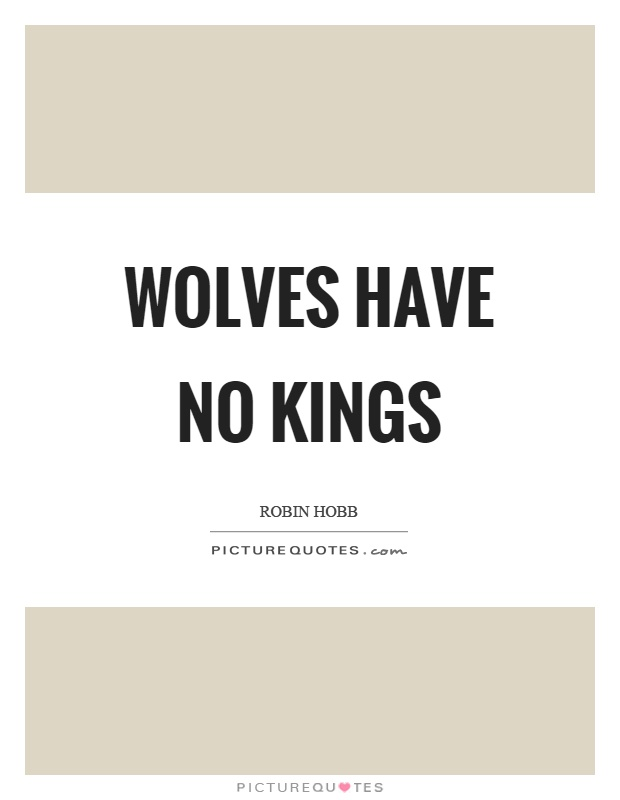 Wolves have no kings Picture Quote #1