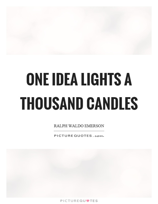 One idea lights a thousand candles Picture Quote #1