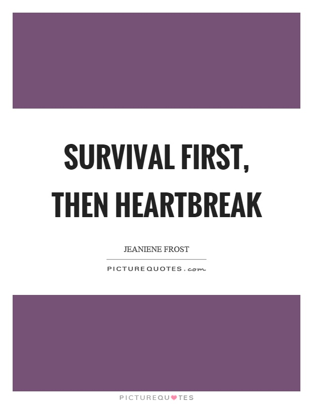 Survival first, then heartbreak Picture Quote #1