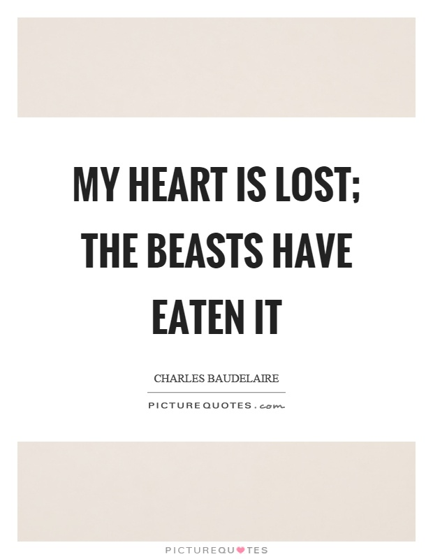 My heart is lost; the beasts have eaten it Picture Quote #1