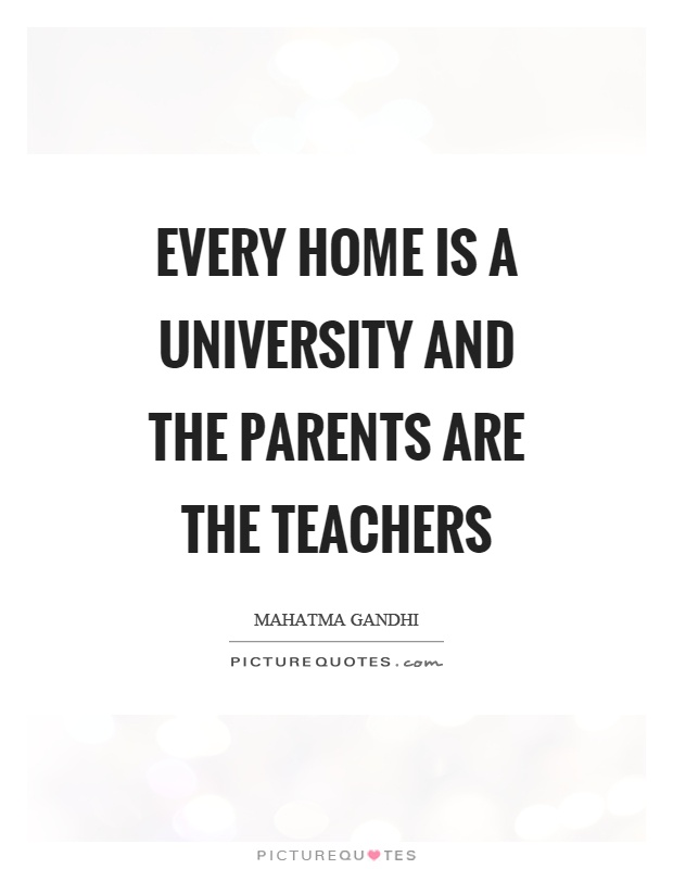 Every home is a university and the parents are the teachers Picture Quote #1