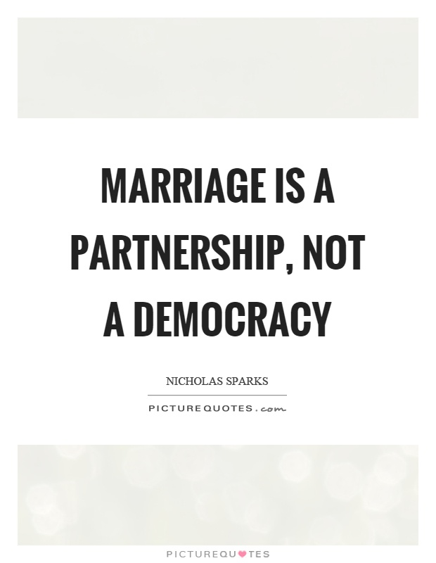 Marriage is a partnership, not a democracy Picture Quote #1