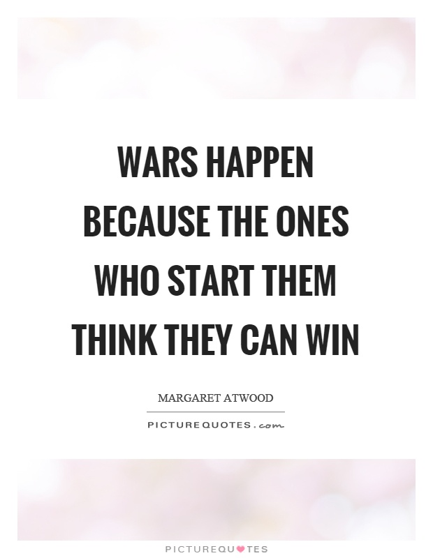 Wars happen because the ones who start them think they can win Picture Quote #1