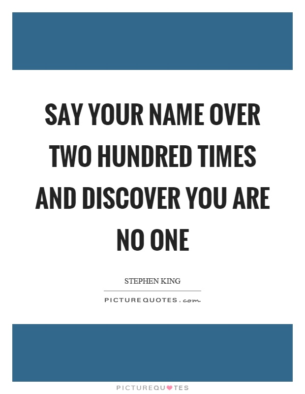 Say your name over two hundred times and discover you are no one Picture Quote #1