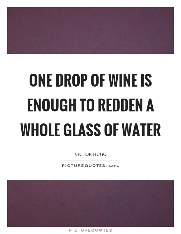 One drop of wine is enough to redden a whole glass of water Picture Quote #1