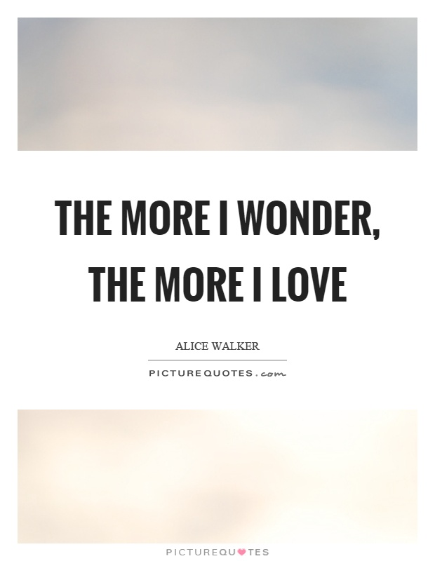 The more I wonder, the more I love Picture Quote #1