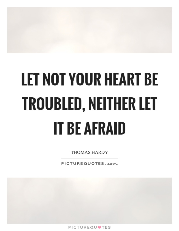 Let not your heart be troubled, neither let it be afraid Picture Quote #1
