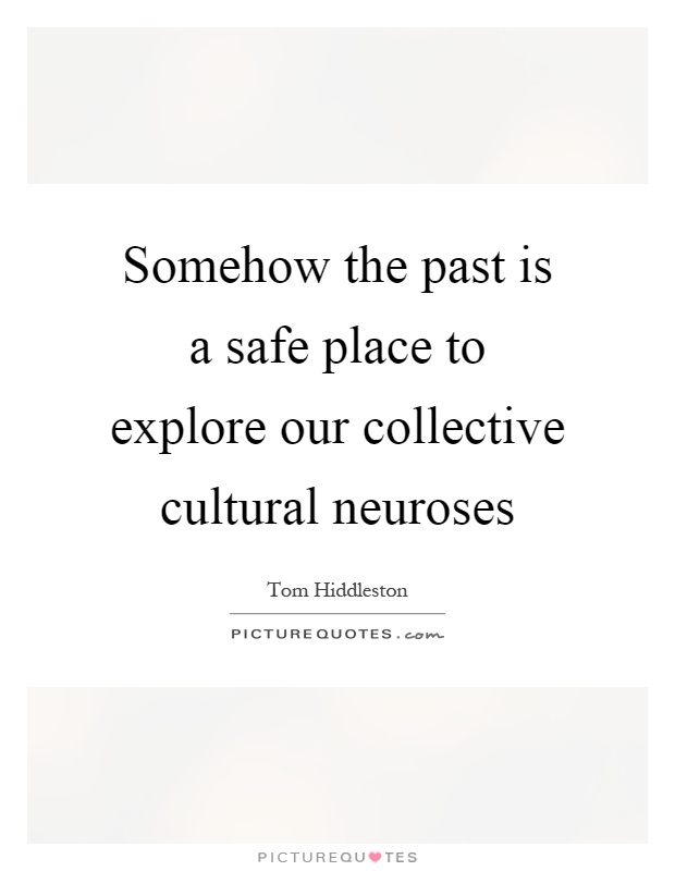 Somehow the past is a safe place to explore our collective cultural neuroses Picture Quote #1