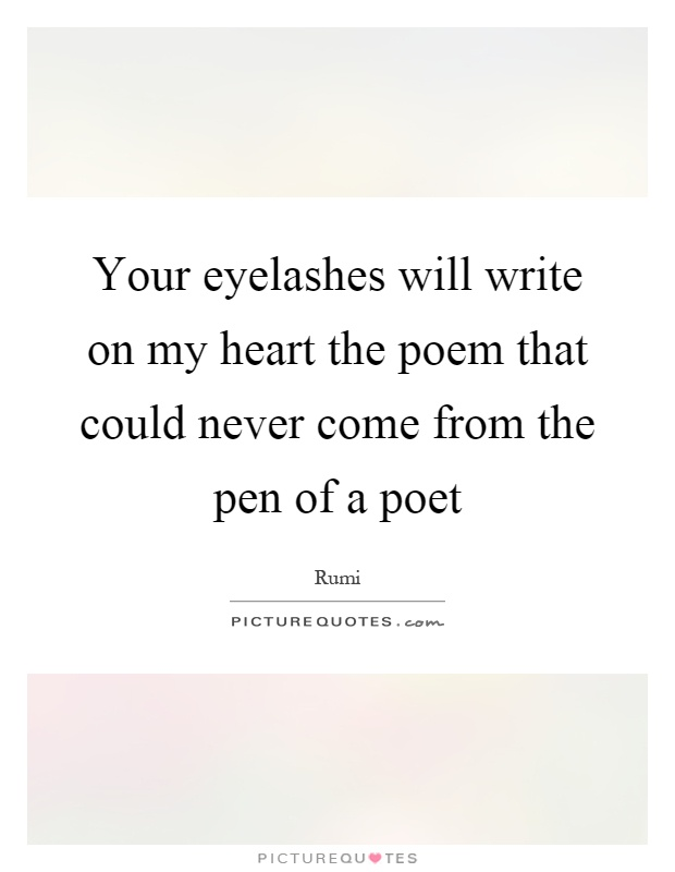 Your eyelashes will write on my heart the poem that could never come from the pen of a poet Picture Quote #1