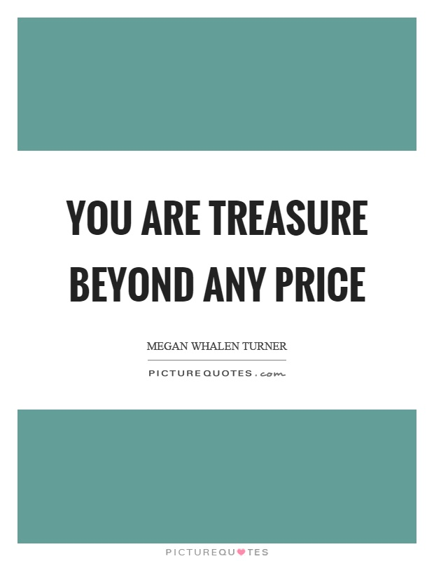 You are treasure beyond any price Picture Quote #1