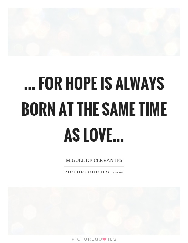 ... for hope is always born at the same time as love Picture Quote #1