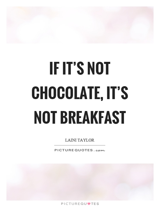 If it's not chocolate, it's not breakfast Picture Quote #1