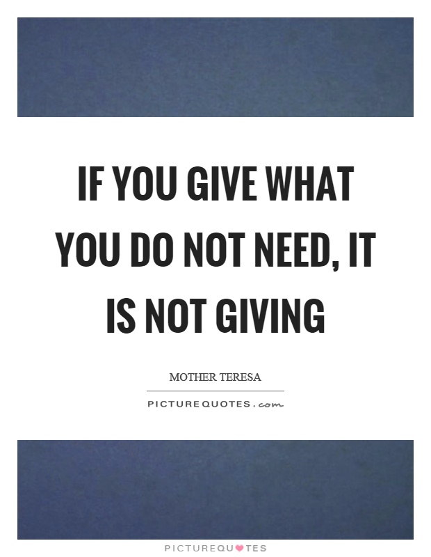 If you give what you do not need, it is not giving Picture Quote #1