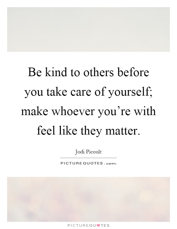 be kind yourself
