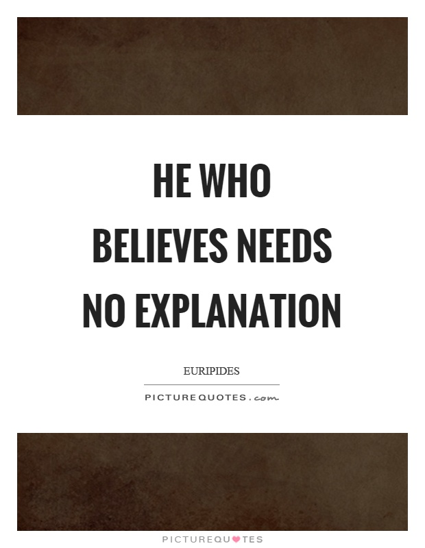 He who believes needs no explanation Picture Quote #1