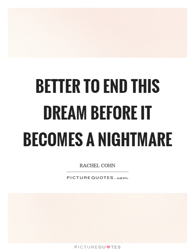 Better to end this dream before it becomes a nightmare Picture Quote #1