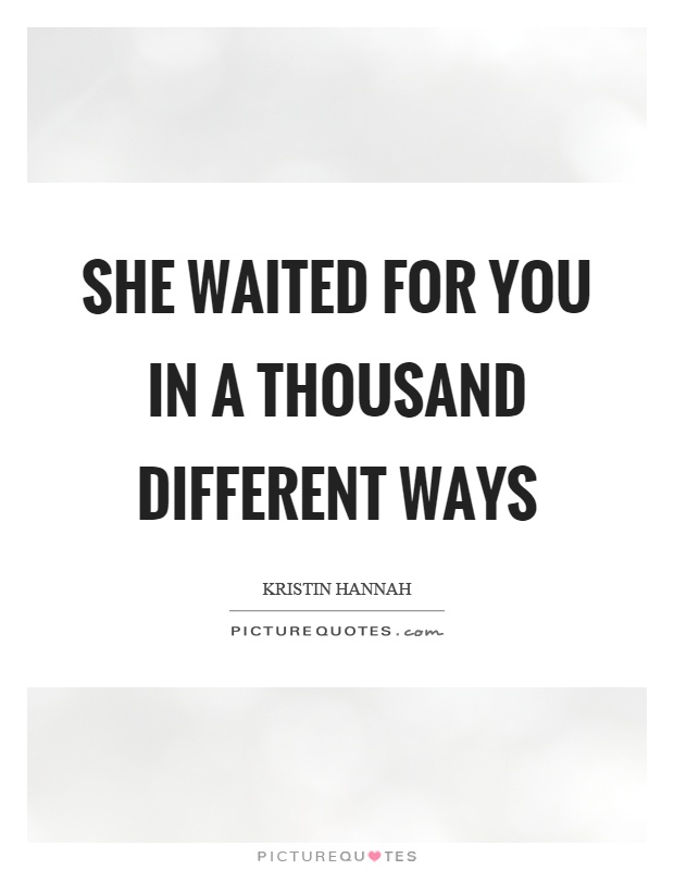 She waited for you in a thousand different ways Picture Quote #1