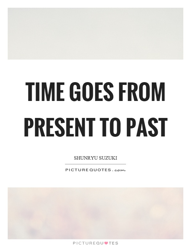 Time goes from present to past Picture Quote #1