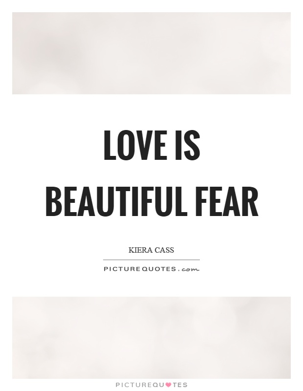 Love is beautiful fear Picture Quote #1