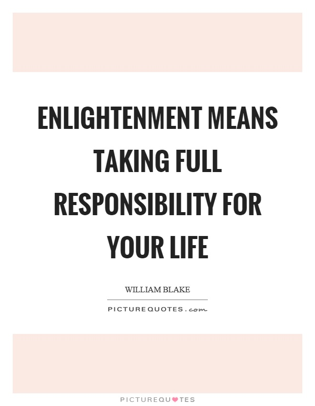 Enlightenment means taking full responsibility for your life Picture Quote #1