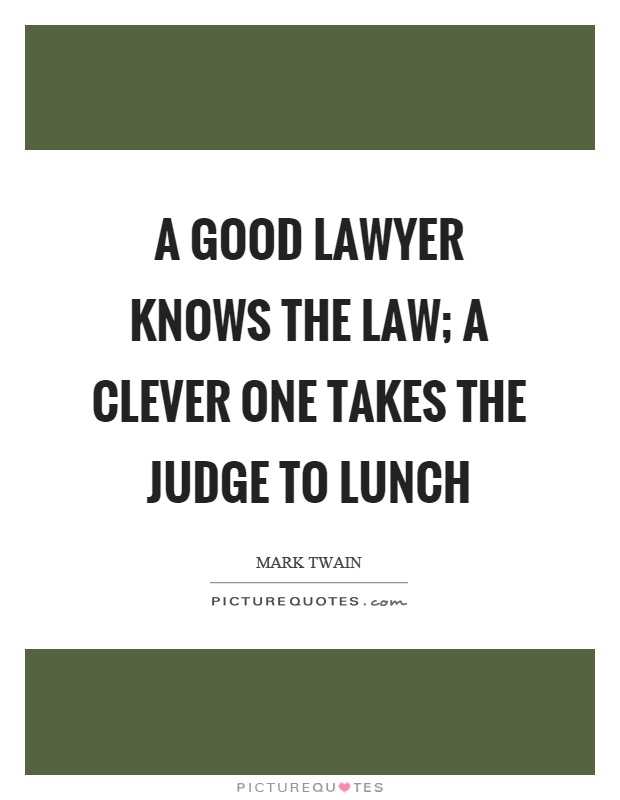 A good lawyer knows the law; a clever one takes the judge to lunch Picture Quote #1