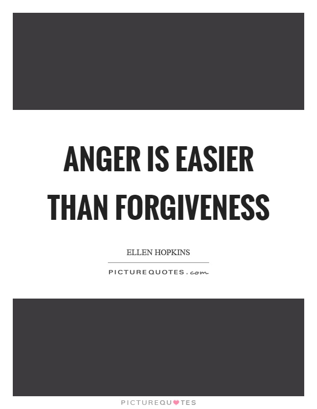 Anger is easier than forgiveness Picture Quote #1