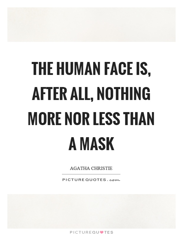 The human face is, after all, nothing more nor less than a mask Picture Quote #1