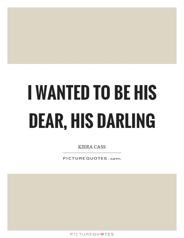 I wanted to be his dear, his darling Picture Quote #1